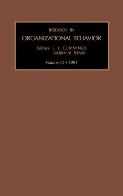 Research in Organizational Behaviour: Vol 13 - Staw, Barry M (Editor), and Barry M Staw, M Staw, and Cummings, Larry L (Editor)