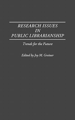 Research Issues in Public Librarianship: Trends for the Future - Greiner, Joy M