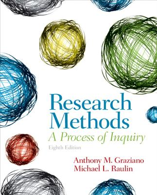 Research Methods: A Process of Inquiry - Graziano, Anthony M, and Raulin, Michael L