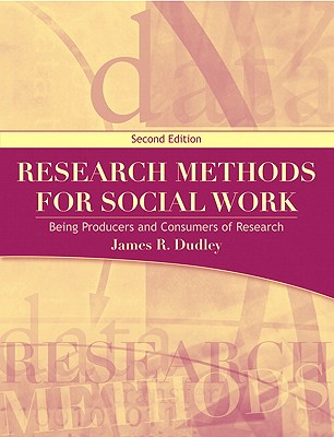 Research Methods for Social Work: Being Producers and Consumers of Research - Dudley, James R