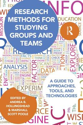 Research Methods for Studying Groups and Teams: A Guide to Approaches, Tools, and Technologies - Hollingshead, Andrea B, Dr. (Editor)