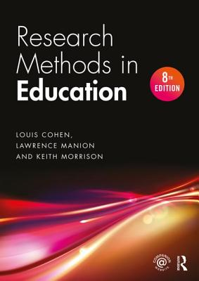 Research Methods in Education - Cohen, Louis, and Manion, Lawrence, and Morrison, Keith