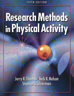 Research Methods in Physical Activity - Thomas, Jerry, Dr., and Nelson, Jack, and Silverman, Stephen