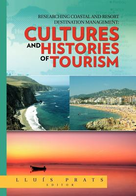 Researching Coastal and Resort Destination Management: Cultures and Histories of Tourism - Prats, Lluis, and Prats, Llu?'s