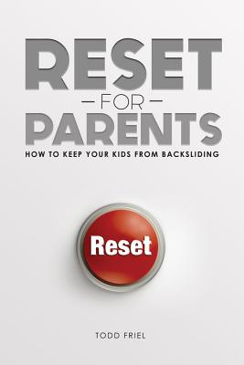 Reset for Parents: How to Keep Your Kids from Backsliding - Friel, Todd