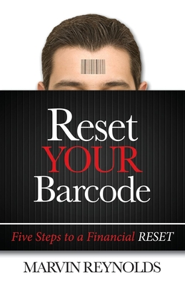 Reset Your Barcode: Five Steps to a Financial Reset - Reynolds, Marvin
