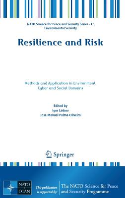 Resilience and Risk: Methods and Application in Environment, Cyber and Social Domains - Linkov, Igor (Editor), and Palma-Oliveira, Jose Manuel (Editor)