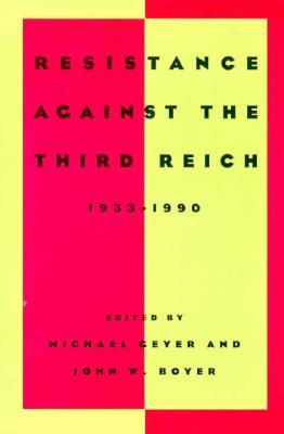 Resistance Against the Third Reich: 1933-1990 - Geyer, Michael (Editor)