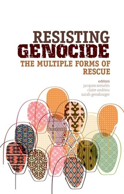 Resisting Genocide: The Multiple Forms of Rescue - Semelin, Jacques, Professor (Editor)