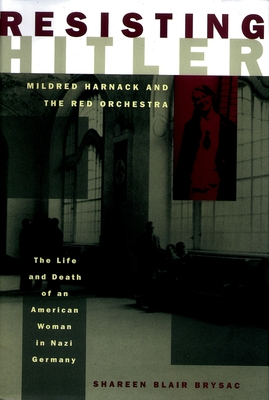 Resisting Hitler: Mildred Harnack and the Red Orchestra - Brysac, Shareen Blair