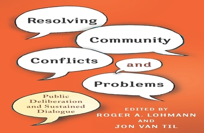 Resolving Community Conflicts and Problems: Public Deliberation and Sustained Dialogue - Lohmann, Roger A