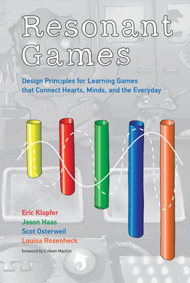 Resonant Games: Design Principles for Learning Games That Connect Hearts, Minds, and the Everyday - Klopfer, Eric, and Haas, Jason, and Osterweil, Scot