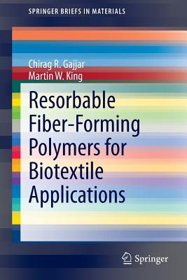 Resorbable Fiber-Forming Polymers for Biotextile Applications - Gajjar, Chirag R., and King, Martin W.