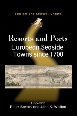 Resorts and Ports: European Seaside Towns Since 1700 - Borsay, Peter (Editor), and Walton, John K (Editor)