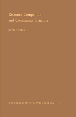 Resource Competition and Community Structure. (Mpb-17), Volume 17 - Tilman, David