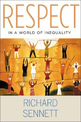 Respect in a World of Inequality: The Formation of Character in a World of Inequality - Sennett, Richard, Professor