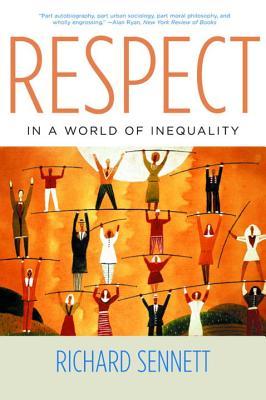 Respect in a World of Inequality - Sennett, Richard, Professor