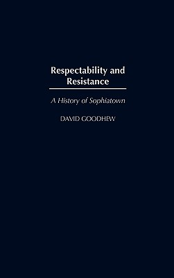 Respectability and Resistance: A History of Sophiatown - Goodhew, David, and Goodhew David