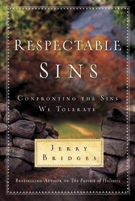 Respectable Sins: Confronting the Sins We Tolerate - Bridges, Jerry