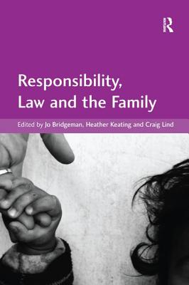 Responsibility, Law and the Family - Bridgeman, Jo, and Lind, Craig, and Keating, Heather (Editor)