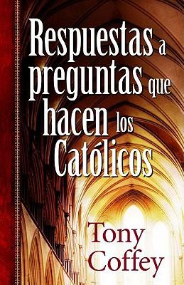 Respuestas A Preguntas Que Hacen los Catolicos - Coffey, Tony