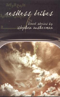 Restless Tribes: Travel Stories 1989-2003 - Ausherman, Stephen