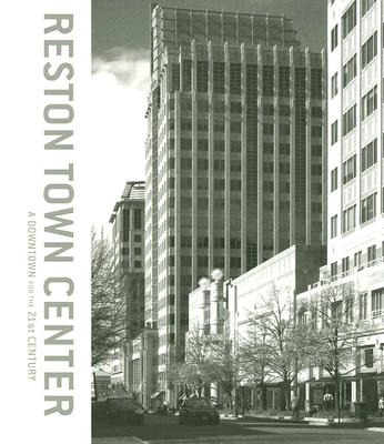 Reston Town Center: A Downtown for the 21st Century - Alan Ward (Editor), and Becker, Bryan (Photographer), and D'Alesandro, Thomas J, IV (Contributions by)