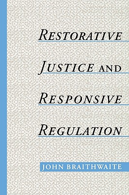 Restorative Justice & Responsive Regulation - Braithwaite, John