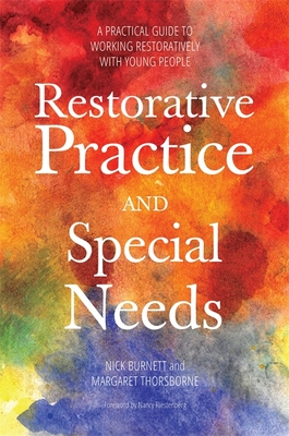 Restorative Practice and Special Needs: A Practical Guide to Working Restoratively with Young People - Burnett, Nicholas, and Thorsborne, Margaret, and Riestenberg, Nancy (Foreword by)