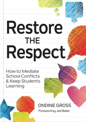 Restore the Respect: How to Mediate School Conflicts and Keep Students Learning - Gross, Ondine, Ed, and Baker, Jed, Dr. (Foreword by)