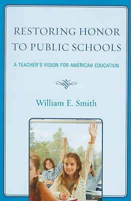 Restoring Honor to Public Schools: A Teacher's Vision for American Education - Smith, William E, and Bracey, Gerald (Foreword by)