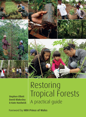 Restoring Tropical Forests: A Practical Guide - Elliott, Stephen, and Blakesley, David, and Hardwick, Kate