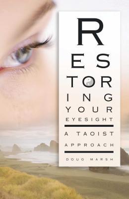 Restoring Your Eyesight: A Taoist Approach - Marsh, Doug, and Quackenbush, Thomas R (Foreword by)