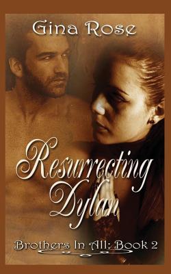 Resurrecting Dylan - Rose, Gina