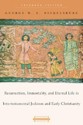 Resurrection, Immortality, and Eternal Life in Intertestamental Judaism and Early Christianity - Nickelsburg, George W E