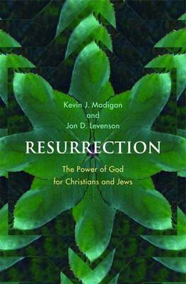 Resurrection: The Power of God for Christians and Jews - Madigan, Kevin, and Levenson, Jon Douglas