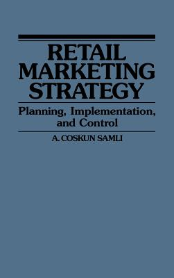 Retail Marketing Strategy: Planning, Implementation, and Control - Samli, A Coskun