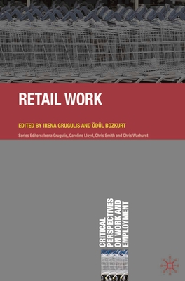 Retail Work - Grugulis, Irena (Editor), and Bozkurt, Odul (Editor)