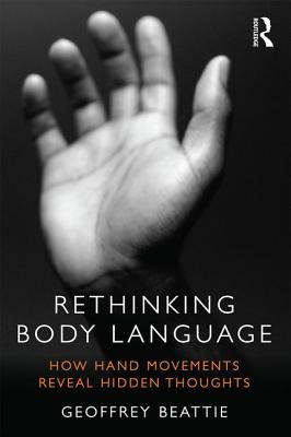 Rethinking Body Language: How Hand Movements Reveal Hidden Thoughts - Beattie, Geoffrey