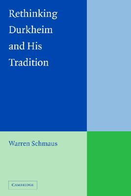 Rethinking Durkheim and His Tradition - Schmaus, Warren
