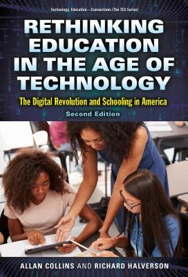 Rethinking Education in the Age of Technology: The Digital Revolution and Schooling in America - Collins, Allan, and Gee, James Paul (Foreword by), and Halverson, Richard