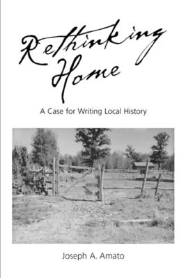 Rethinking Home: A Case for Writing Local History - Amato, Joseph a, and Davies, Richard O (Foreword by)