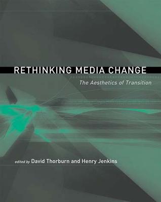 Rethinking Media Change: The Aesthetics of Transition - Thorburn, David (Editor)