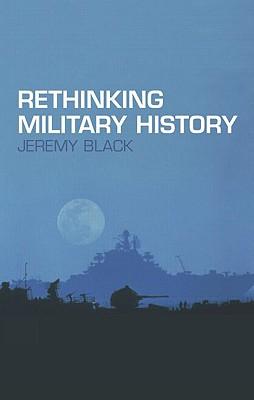 Rethinking Military History - Black, Jeremy