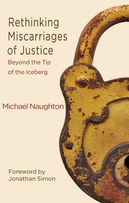 Rethinking Miscarriages of Justice: Beyond the Tip of the Iceberg - Naughton, Michael