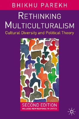 Rethinking Multiculturalism: Cultural Diversity and Political Theory - Parekh, Bhikhu