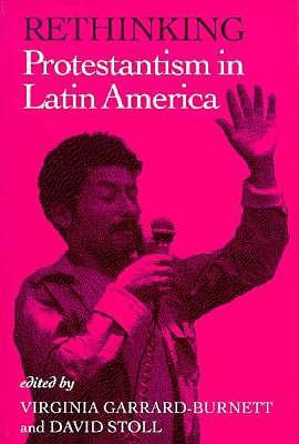Rethinking Protestantism in Latin America - David Stoll