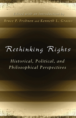 Rethinking Rights: Historical, Political, and Philosophical Perspectives - Frohnen, Bruce P (Editor)