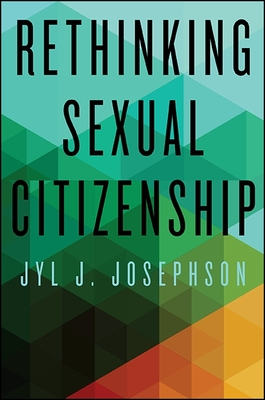 Rethinking Sexual Citizenship - Josephson, Jyl J