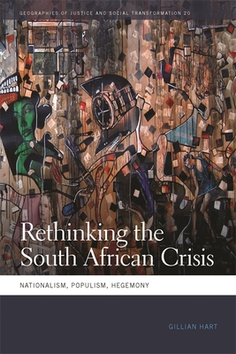 Rethinking the South African Crisis: Nationalism, Populism, Hegemony - Hart, Gillian